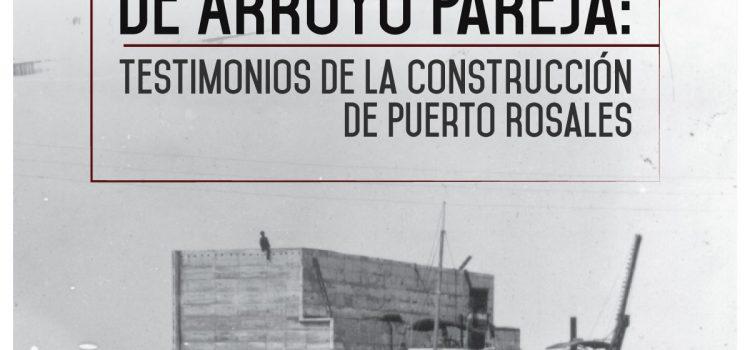 Los cajones de Arroyo Pareja: testimonios de la construcción de Puerto Rosales.