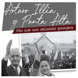 Arturo Illia y Punta Alta. Más que una relación pasajera.