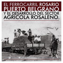 El Ferrocarril Rosario Puerto Belgrano y el desarrollo del sector agrícola rosaleño.